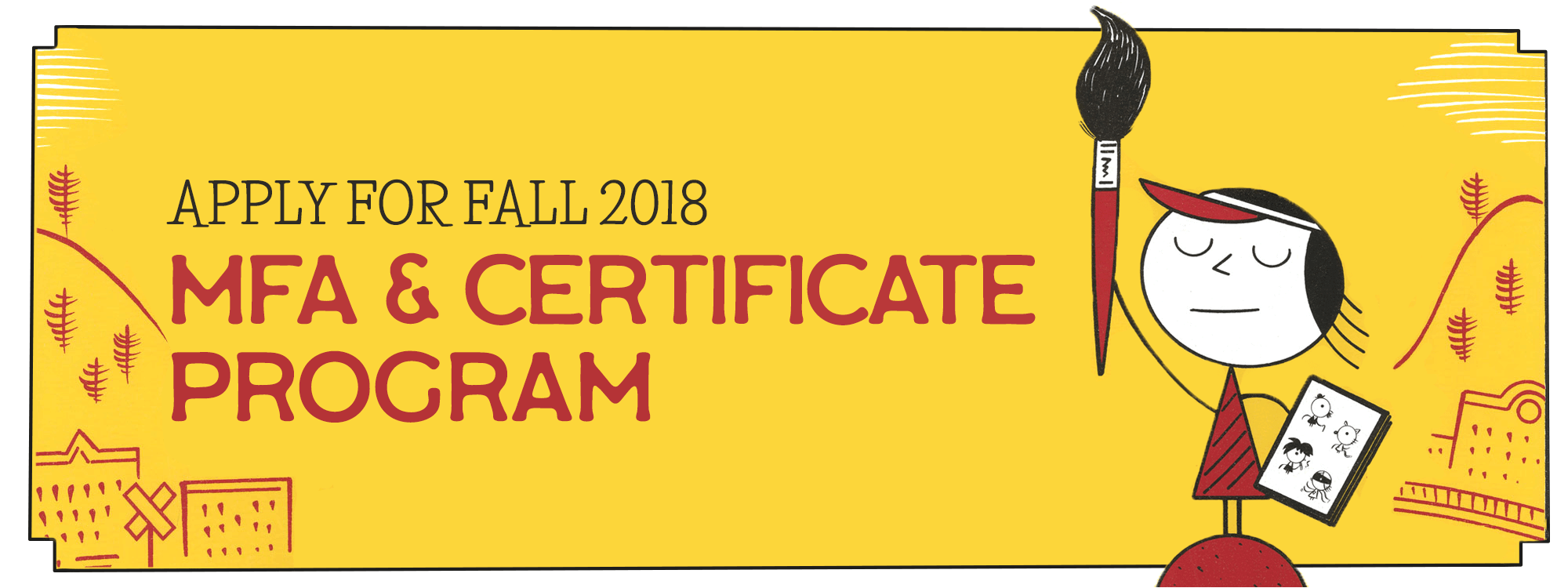 Apply for Fall 2018 MFA and Certificate Program